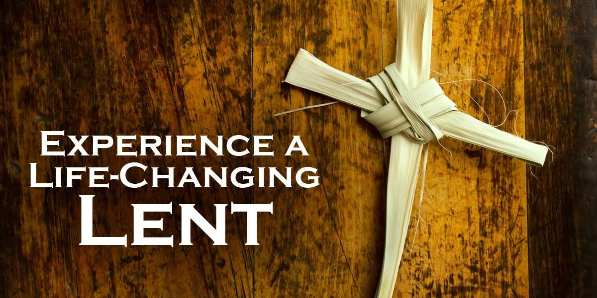 Experience a Life-Changing Lent