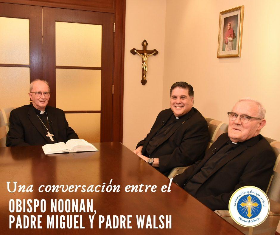 #19: Una conversación entre el Obispo Noonan, Padre Miguel y Padre Walsh